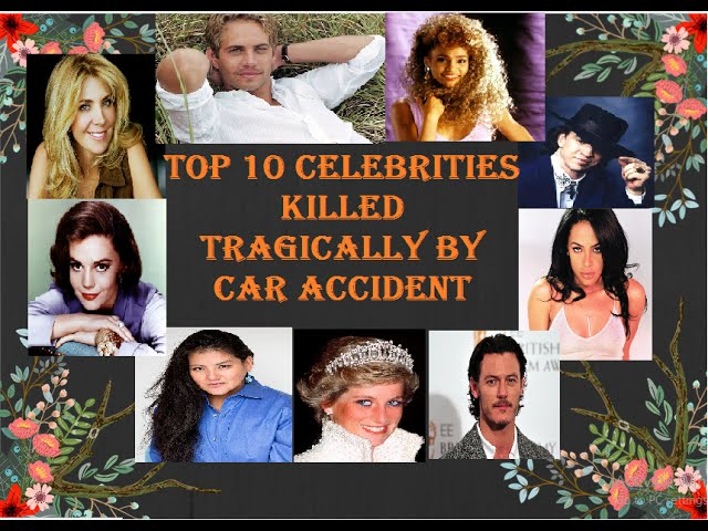 Top 10 Celebrities Tragically Killed in Car Accidents before their time. 24