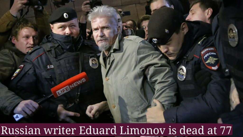 Eduard Limonov a Russian Writer, Political Activist dead at 77